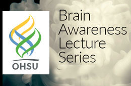 OHSU Brain Awareness Lecture Series